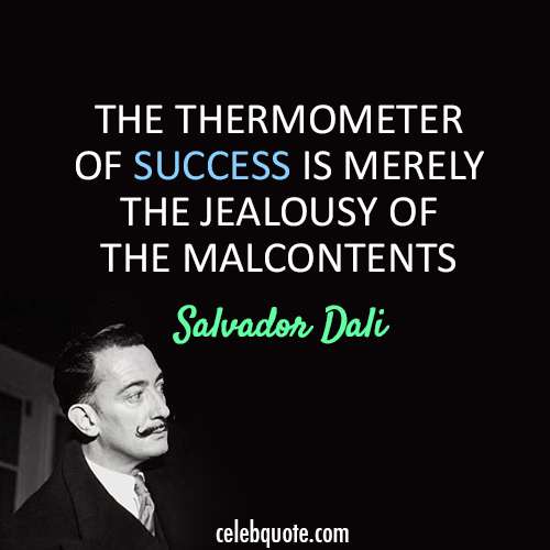 Salvador Dali Quote (About success jealousy)