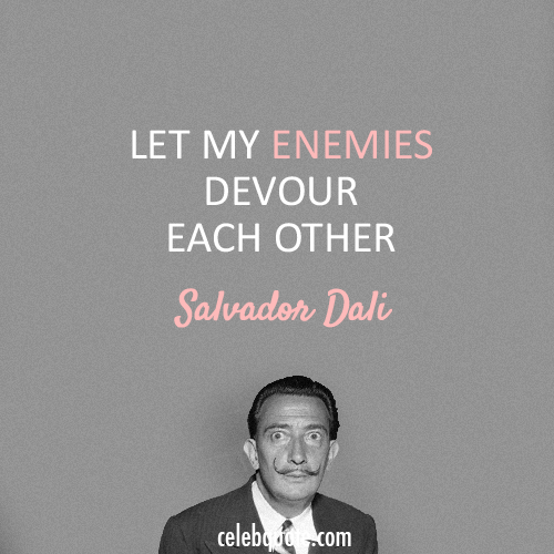 Salvador Dali Quote (About enemy)