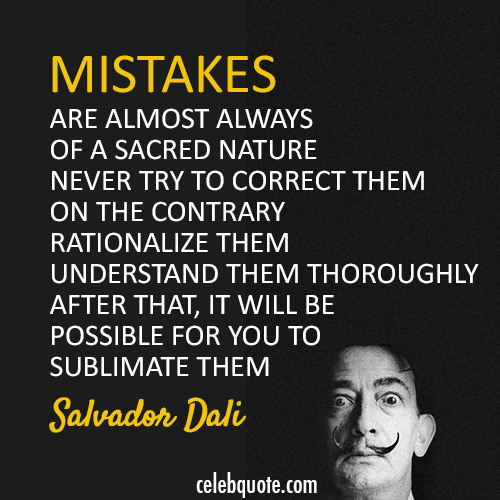 Salvador Dali Quote (About rationalize mistakes)