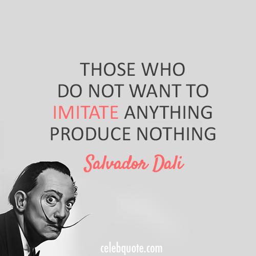 Salvador Dali Quote (About imitate creativity)