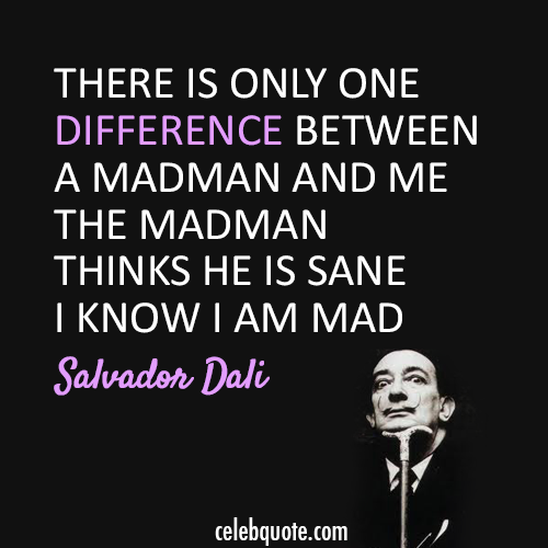 Salvador Dali Quotes Salvador Dali Quote About Insane Mad
