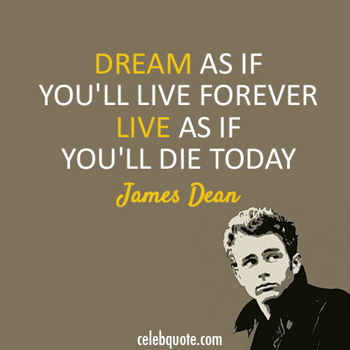 James Dean Quote (About live dream die death)