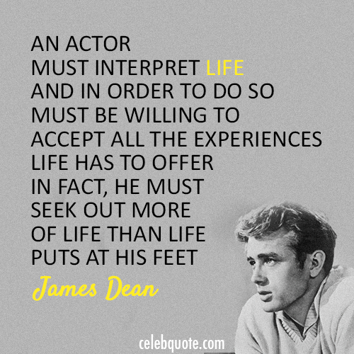 James Dean  Quote (About life actor acting)
