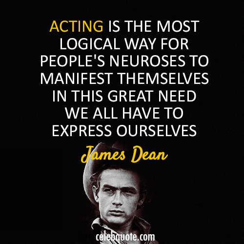 James Dean  Quote (About neuroses acting)