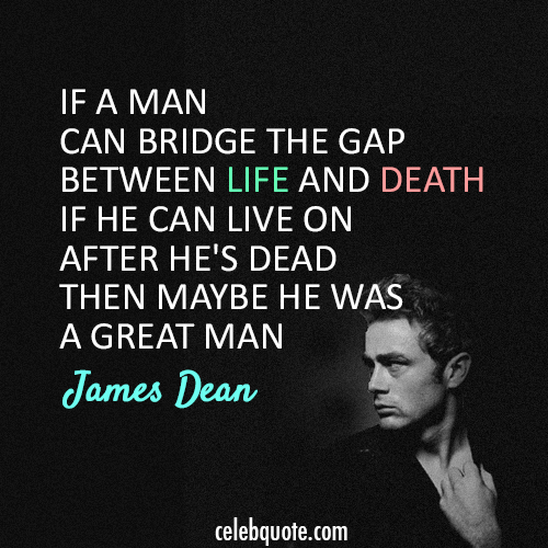 James Dean  Quote (About man life death)