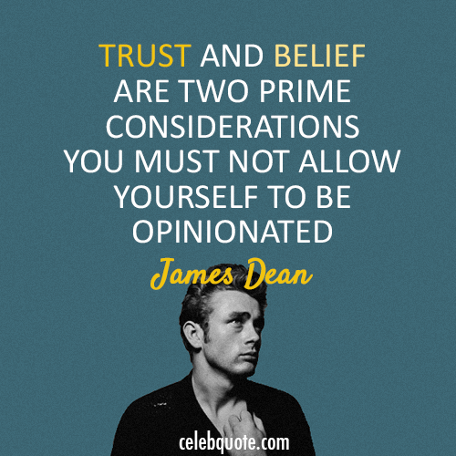 James Dean  Quote (About trust opinion belief)