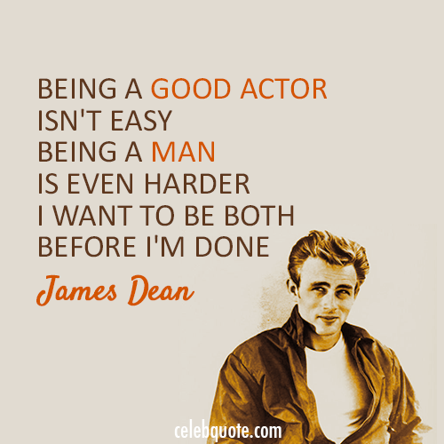 James Dean  Quote (About man actor acting)