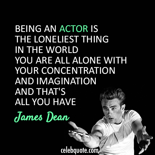 James Dean  Quote (About lonely imagination actor)
