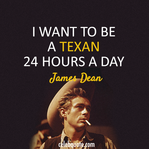 James Dean  Quote (About Taxas taxan)