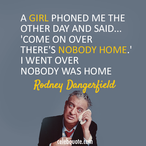 Rodney Dangerfield Quote About Phone Girl CQ Enchanting Rodney Dangerfield Quotes