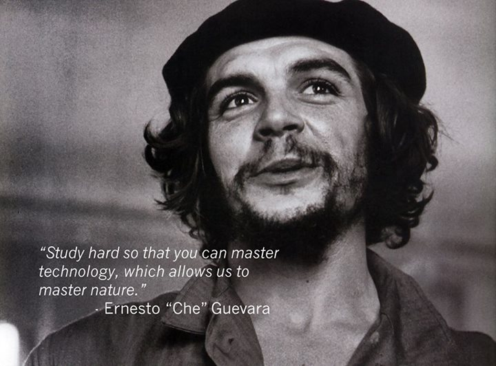 Ernesto Che Guevara Quote (About technology study nature)