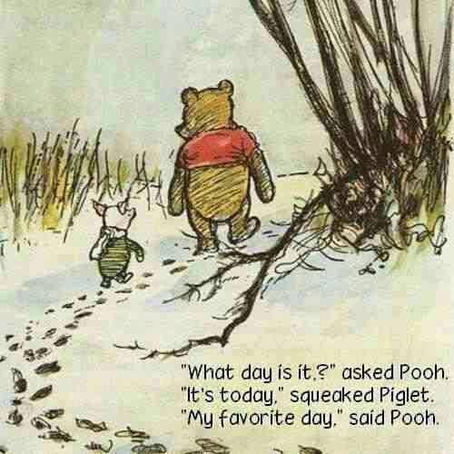 Winnie the Pooh, Piglet Quote (About today favorite day)