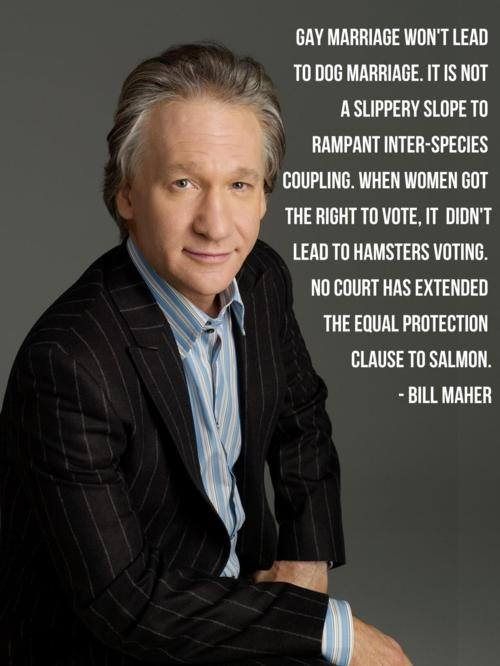 Bill Maher Quote (About same sex marriage LGBT gay)