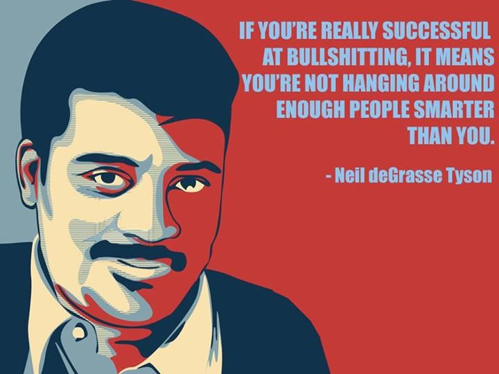 Neil deGrasse Tyson Quote (About success smart bullshit)