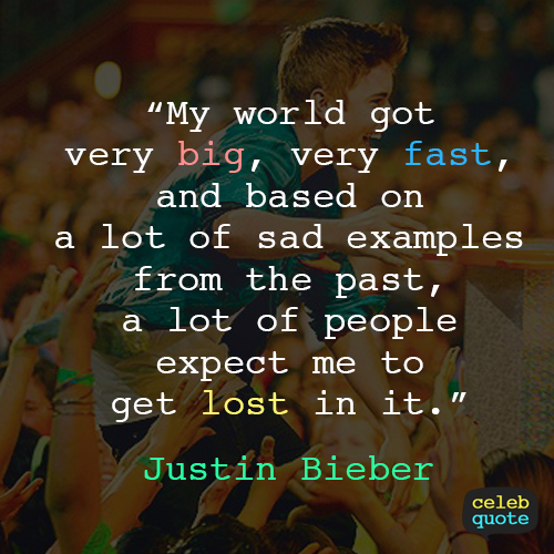 Justin Bieber Quote (About world success past lost expectation)