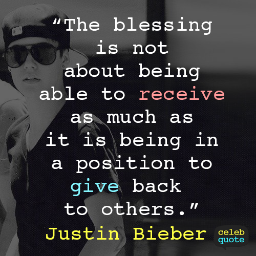 Justin Bieber Quote (About receive give blessing)
