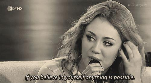 Miley Cyrus  Quote (About possible impossible confidence believe)