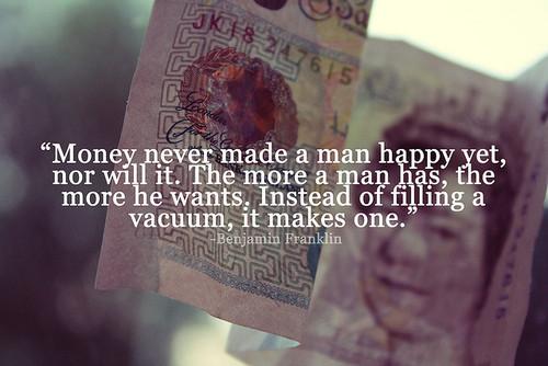 Benjamin Franklin  Quote (About wealth power money happy desire)