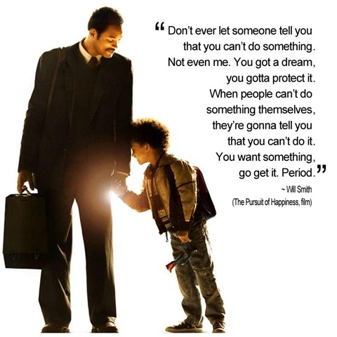 The Pursuit of Happyness (2006) Quote (About success goal father to son dream)