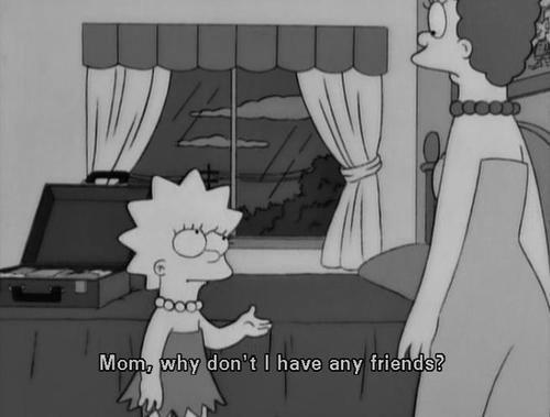 The Simpsons  Quote (About lonely friendship friends alone)