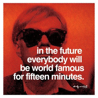 Andy Warhol Quote (About fifteen mins famous fame 15 mins)