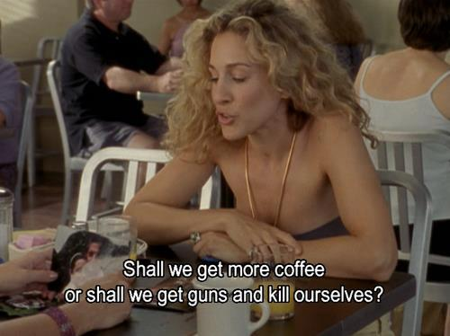 Sex in the City Quote (About monday guns funny coffee)