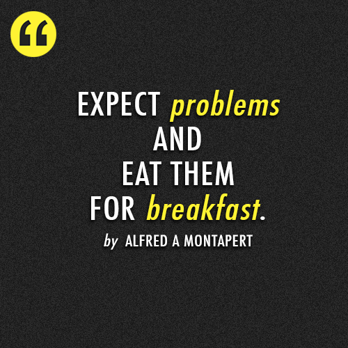 Alfred A Montapert  Quote (About work problems morning breakfast)