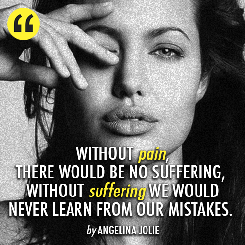 Angelina Jolie Quote (About Suffering Pain Mistakes Life