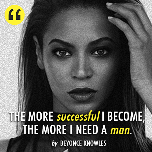 Beyonce Knowles Quote (About success man love inspirational family)