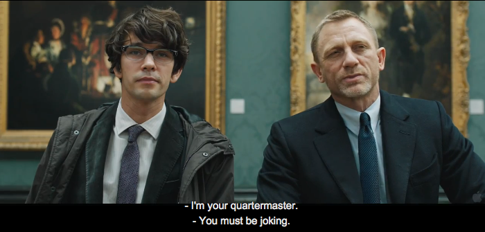 Skyfall (2012) Quote (About trailer quartermaster joking)