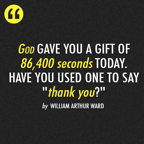 William Arthur Ward  Quote (About today thanksgiving thank you god)