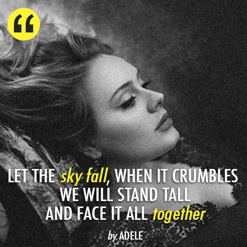 Skyfall Quote (About together sky fall James Bond crumbles 007)