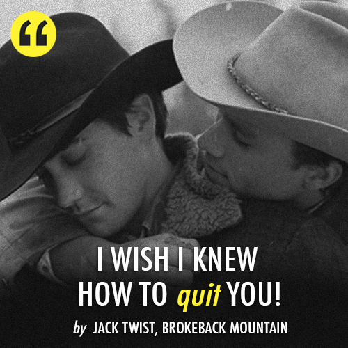 Brokeback Mountain (2005)  Quote (About wish quit love bromance)