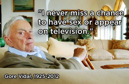 GoreVidal Quote (About television sex famous)