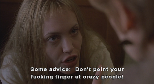 Girl Interrupted (1999)  Quote (About finger crazy people advice)