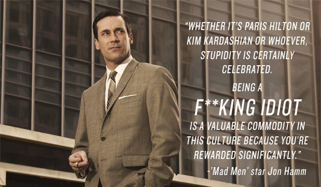 Jon Hamm Quote (About stupid Paris Hilton Kim Kardashian idiot)