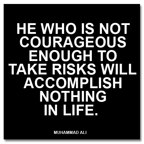 Muhammad Ali  Quote (About risk life courage)