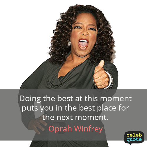 Oprah Winfrey Quote (About moment best)