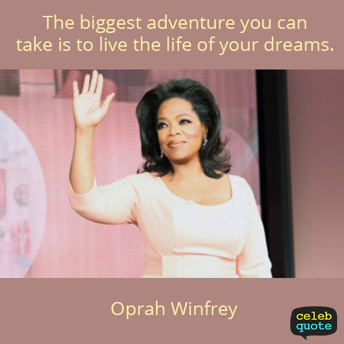 Oprah Winfrey Quote (About life dream adventure)