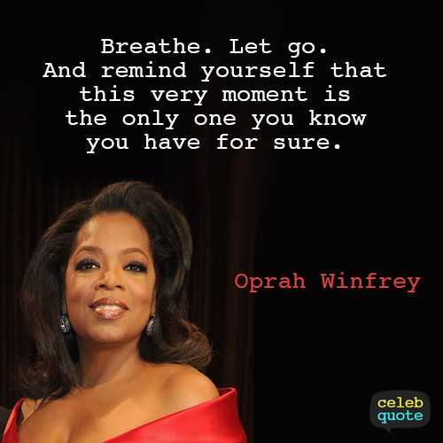 Oprah Winfrey Quote (About moment life breathe)