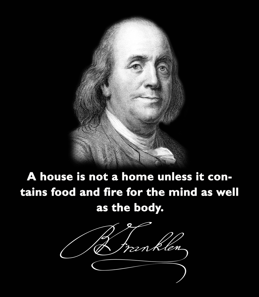 Benjamin Franklin  Quote (About mind house home food fire body)