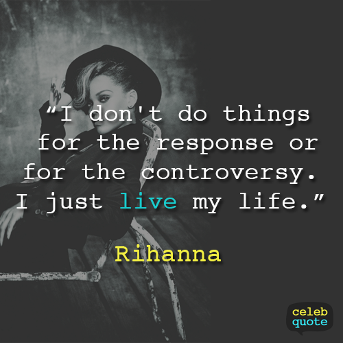 Rihanna Quote (About life controversy)