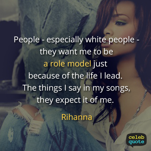 Rihanna Quote (About white role model life)