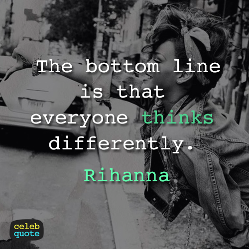 Rihanna Quote (About same same but different different)