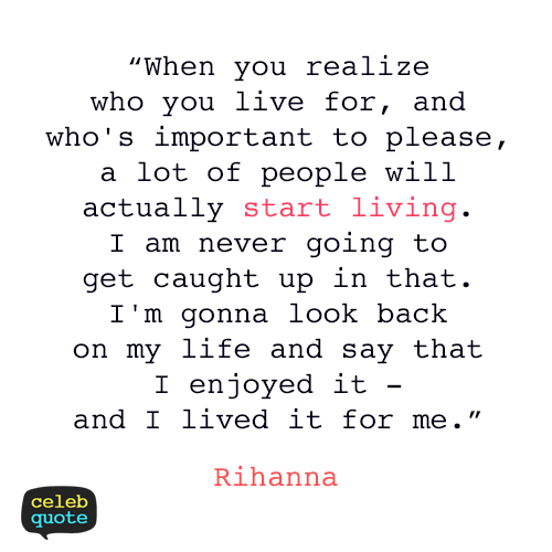 Rihanna Quote (About live life)