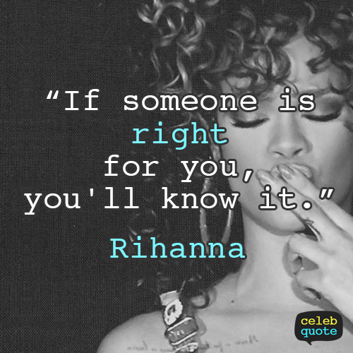 Rihanna Quote (About right relationship love)