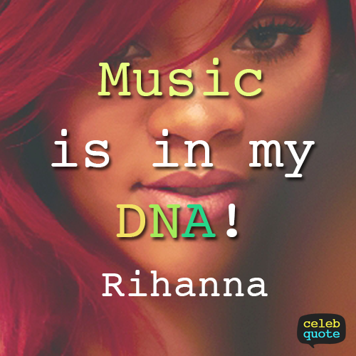 Rihanna Quote (About music dna)