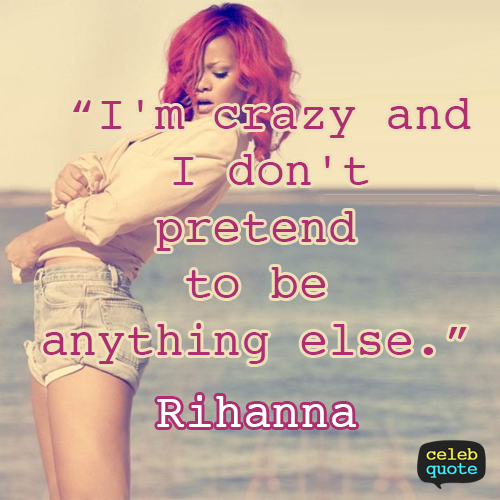 Rihanna Quote (About crazy confidence be yourself)