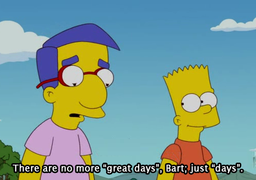 The Simpsons  Quote (About sad great days days bart)