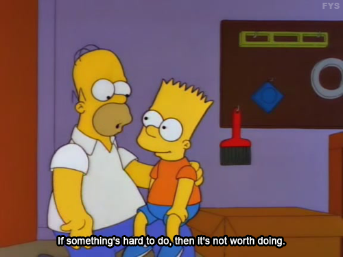 The Simpsons  Quote (About hard give up)